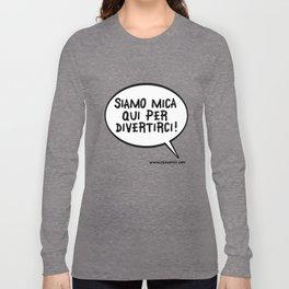 Siamo mica qui per divertirci! Long Sleeve T-shirt