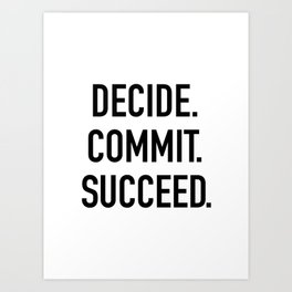Decide. Commit. Succeed Art Print