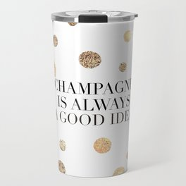 BUT FIRST CHAMPAGNE, Champagne Is Always A Good idea,Drink Sign,Bar Decor,Wedding Quote Travel Mug