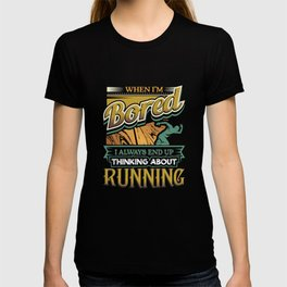 When I'm Bored Always End Up Thinking Running T-shirt