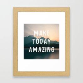 Make Today Amazing Framed Art Print
