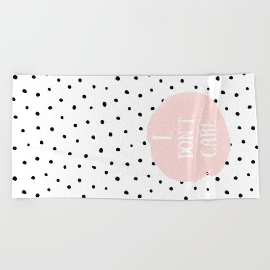 I DON´T CARE! Black Polkadots on white  and pink Typography on #Society6 Beach Towel