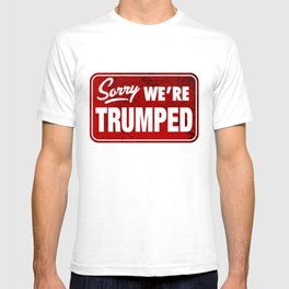 Sorry We're Trumped T-shirt