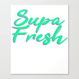 "Express your gratitude and excitement with this ""Supa Fresh"" tee design! Grab yours now!  Canvas Print"