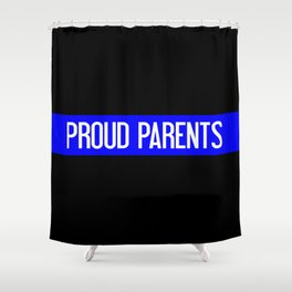 Police: Proud Parents (Thin Blue Line) Shower Curtain