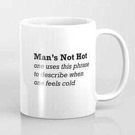 Man's Not Hot - British Sayings Coffee Mug