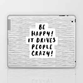Be Happy It Drives People Crazy black-white typography minimalist home bedroom room wall decor Laptop & iPad Skin