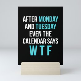 After Monday and Tuesday Even The Calendar Says WTF (Black) Mini Art Print