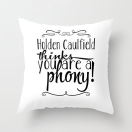 Holden Caulfield thinks you are a phony! Throw Pillow