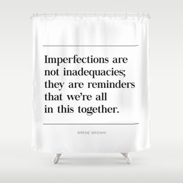 Imperfections Are Not Inadequacies Quote Brene Brown, Daring Greatly, Vulnerability Shower Curtain