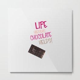 Life happens chocolate helps! Metal Print