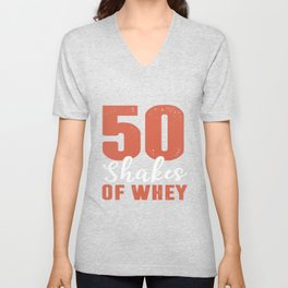 Fifty shakes of whey. Unisex V-Neck