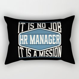 HR Manager  - It Is No Job, It Is A Mission Rectangular Pillow