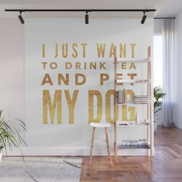 I Just Want to Drink Tea and Pet My Dog in Gold Horizontal Wall Mural