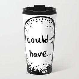 I could have Travel Mug