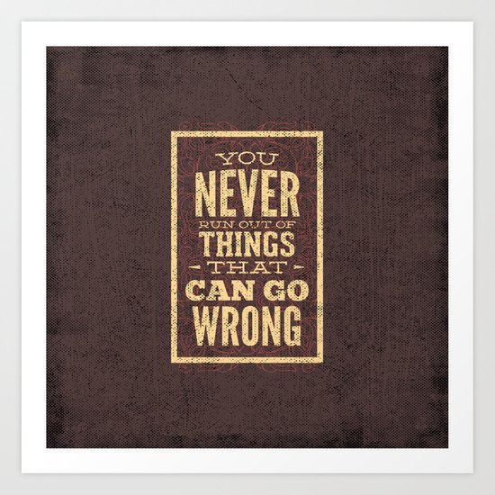 YOU never run out of things that can go wrong- Typography Art Print
