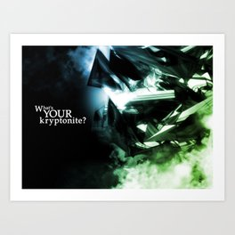 What's Your Kryptonite? Art Print