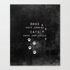 dogs have owners, cats have employees Canvas Print