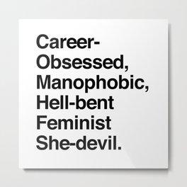 Career-Obsessed Banshee / Manophobic Hell-Bent Feminist She-Devil - Dark on Light Metal Print