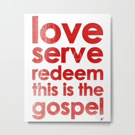 LOVE, SERVE, REDEEM. THIS IS THE GOSPEL (James 1:27) Metal Print