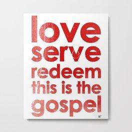 LOVE, SERVE, REDEEM. THIS IS THE GOSPEL (James 1:27) Metal Print