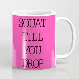 Squat till you drop Coffee Mug