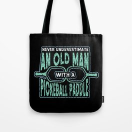Never Underestimate An Old Man With A Pickleball Paddle Tote Bag