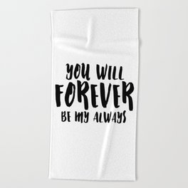 You Will Forever Be My Always Beach Towel