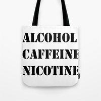 alcohol Tote Bags featuring Alcohol Caffeine Nicotine  by mzscreations