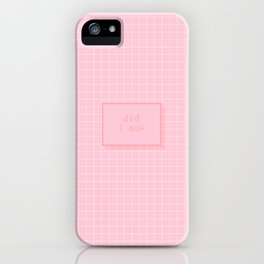 did i ask iPhone Case