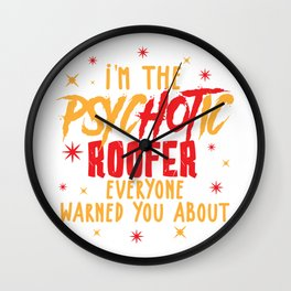 Psychotic Roofer I Funny Slater & Roofer Gift graphic Wall Clock