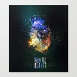 We're all slaves. Canvas Print