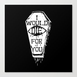 I Would Die For You Canvas Print