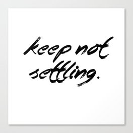 Keep Not Settling Canvas Print