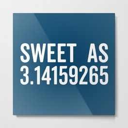 Sweet As Pi Funny Quote Metal Print
