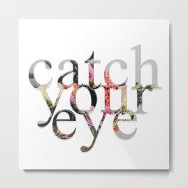 catch your eye Metal Print