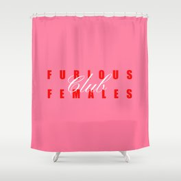 Furious Females Club Shower Curtain