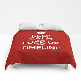 Keep Calm and Fuck Up The Timeline Comforters