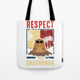 Respect The Groundhog Cute Groundhog Day Tote Bag