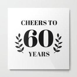 Cheers to 60 Years. 60th Birthday Party Ideas. 60th Anniversary Metal Print