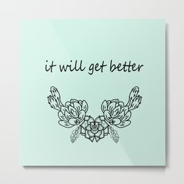 It Will Get Better . Blue Metal Print