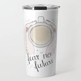 Fear No Future Travel Mug