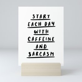 Start Each Day With Caffeine and Sarcasm black and white coffee quote home room wall decor Mini Art Print