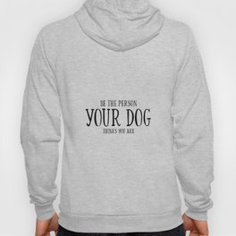 Be The Person Your Dog Thinks You Are Quote Dog Owner Gifts Dog Lover Gift Wall Art Wall Decor Print Hoody