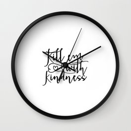 """Typography Print """"Kill em with kindness"""" Poster, Black and White Wall Art, Dorm Room Decor, Girls Wall Clock"""