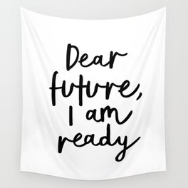 Dear Future I Am Ready modern black and white minimalist typography poster home room wall decor Wall Tapestry