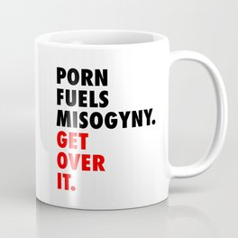 Porn Fuels Misogyny. Get Over It. Coffee Mug