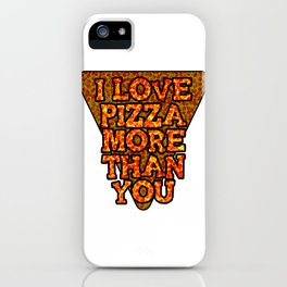 I love pizza more than you iPhone Case