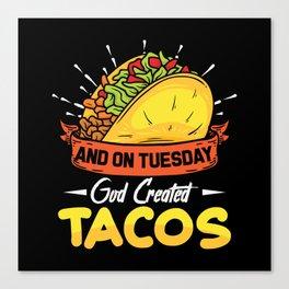 And on Tuesdays god Created Tacos Canvas Print