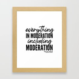 Everything in Moderation (Black) Framed Art Print